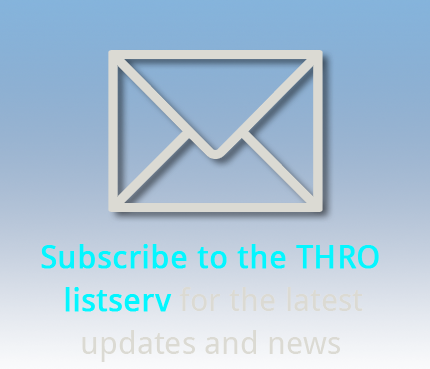 Subscribe to the THRO listserv for the latest updates and news
