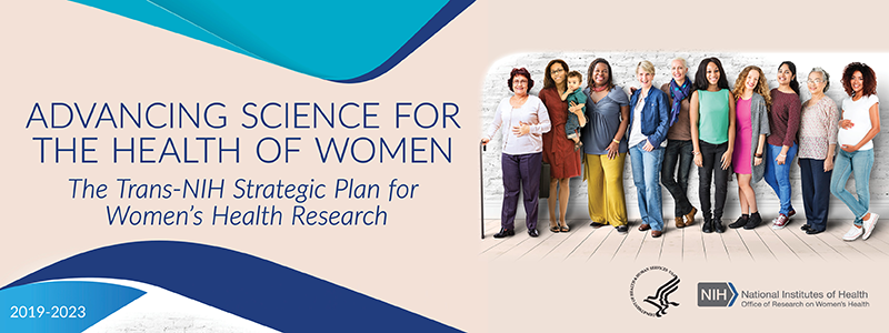 Advancing Science for the Health of Women; The Trans-NIH Strategic Plan for Women's Health Research
